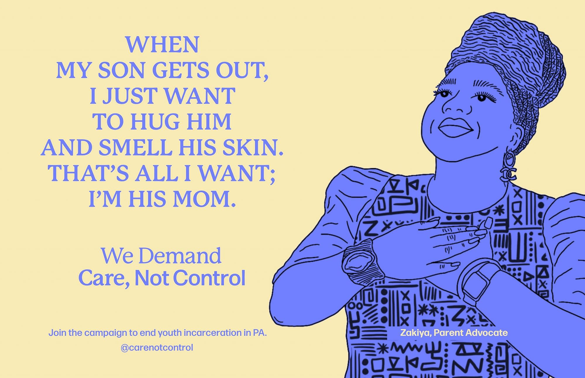 """Line drawing of Black woman with dreds piled on her head holding her hands over her heart and looking up. """"When my son gets out I just want to hug him and smell his skin. That's all his want. I'm his mom."""" - Zakiya, Parent Advocate"""